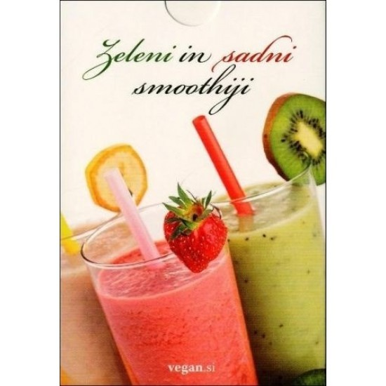 Zeleni in sadni smoothiji (Knjižica s kratkimi navodili za pripravo smoothijev in dejstvi o rastlinskem prehranjevanju)